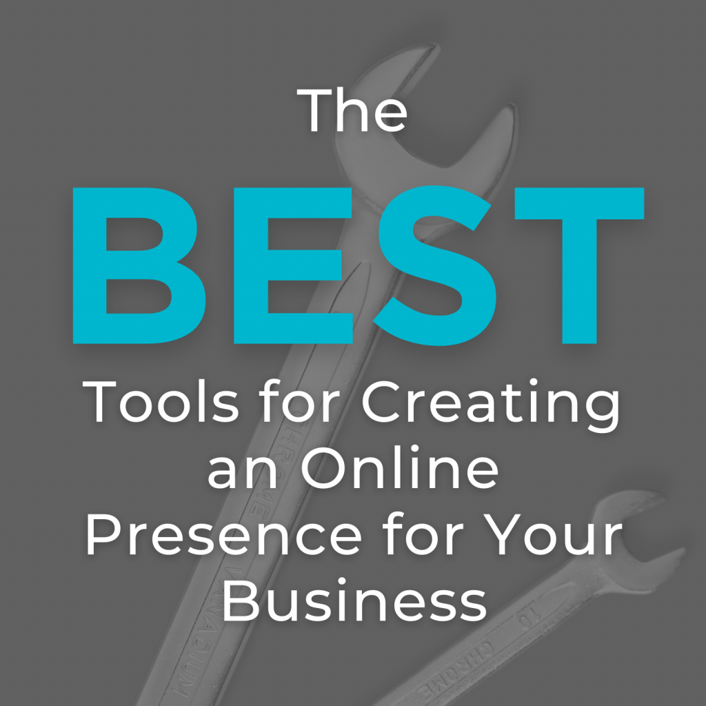 The Best Tools for Creating an Online Presence for Your Business